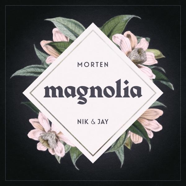 MORTEN x Nik & Jay - Magnolia
