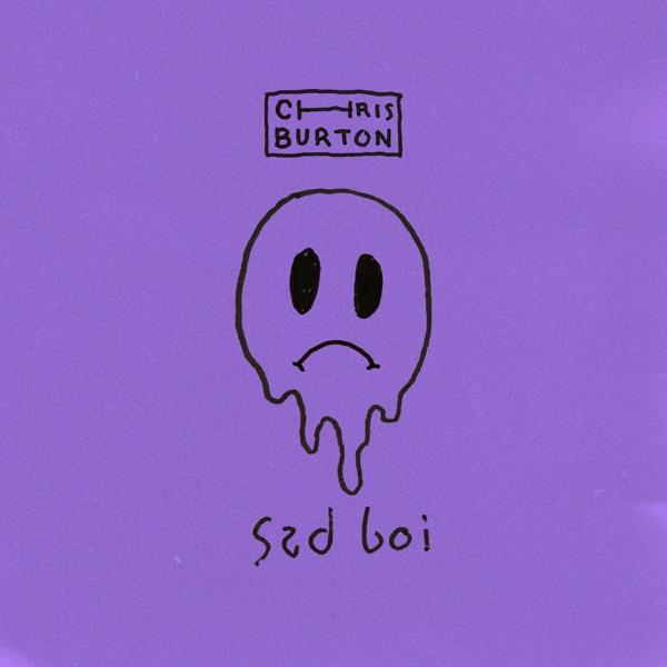 Chris Burton - Sad Boi