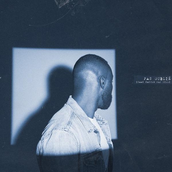 Isaac Kasule - Pas Oublié feat. Gilli